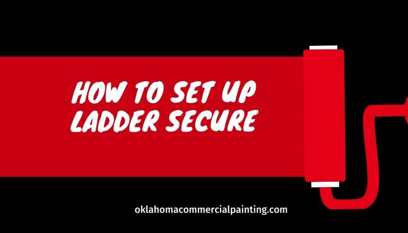 How to Set Up Ladder Correctly and Secure